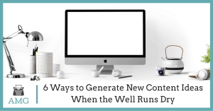 6 Ways to Generate New Content Ideas When the Well Runs Dry