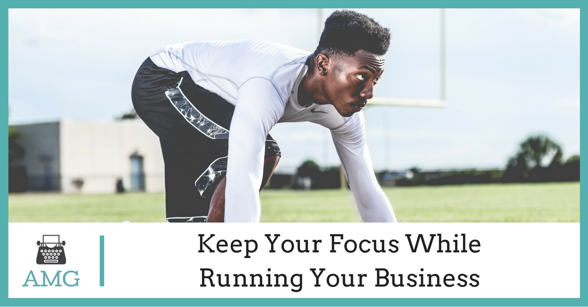 Keep Your Focus While Running Your Business