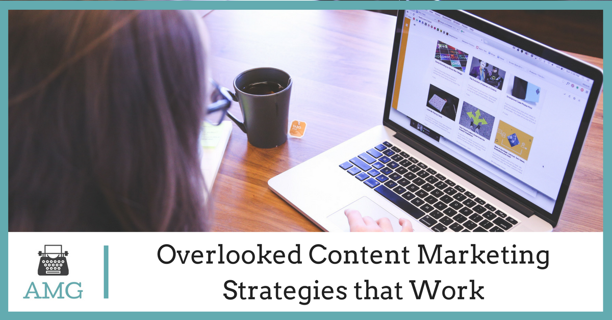 Overlooked Content Marketing Strategies that Work