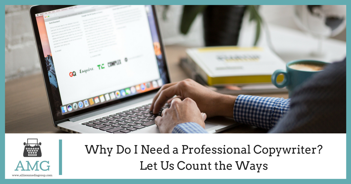 Why Do I Need a Professional Copywriter? Let Us Count the Ways