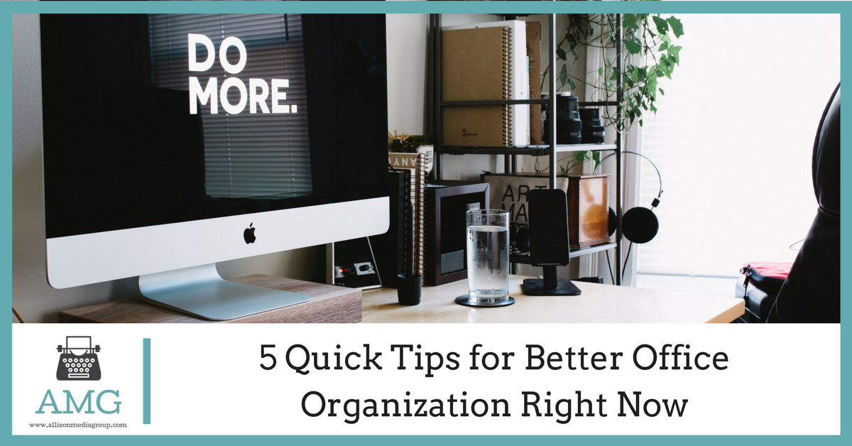 5 Quick Tips for Better Office Organization Right Now