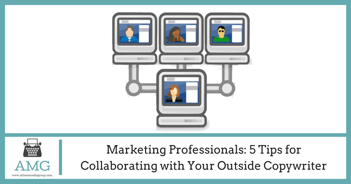 Marketing Professionals- 5 Tips for Collaborating with Your Outside Copywriter