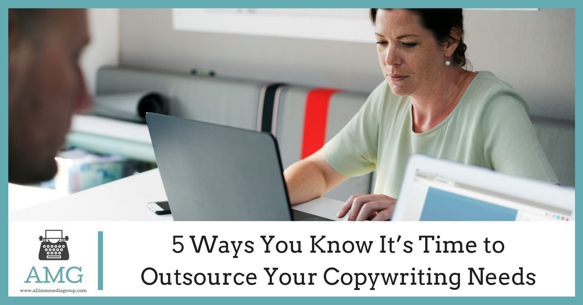 5 Ways You Know It's Time to Outsource Your Copywriting Needs