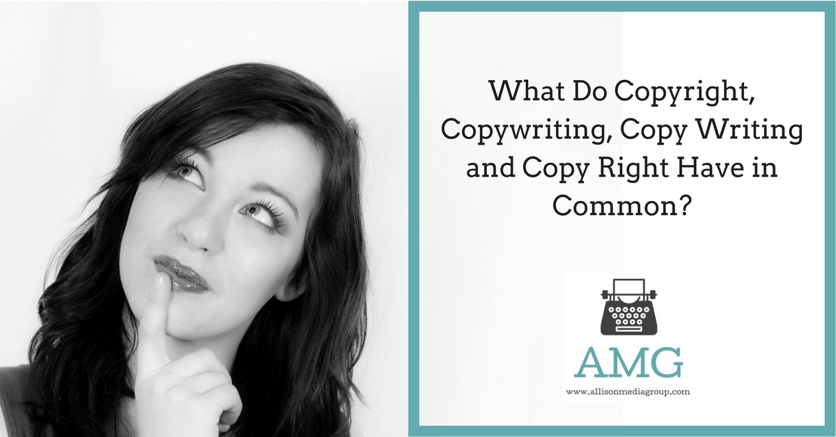 What Do Copyright, Copywriting, Copy Writing and Copy Right Have in Common?