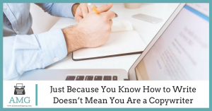 Just Because You Know How to Write Doesn't Mean You Are a Copywriter